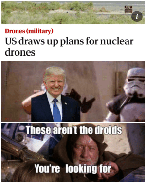These aren't the drpods you're looking for: STOP  i  Drones (military)  US draws up plans for nuclear  drones  These aren't the droids  You're looking for These aren't the drpods you're looking for