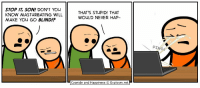 stop it: STOP IT SON! DON'T YOu  KNOW MASTURBATING WILL  MAKE YOU GO BLIND!?  THAT'S STUPID! THAT  WOULD NEVER HAP-  PING  Cyanide and Happiness © Explosm.net