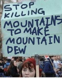 Funny, Tumblr, and Mountain Dew: STOP  KILLING  MOUNTAINS  TO MA  MOUNTAIN  DEW funnypicturesforyou:  Funny Pictures Today -