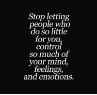 Mind, You, and For: Stop letting  people wnc  do so little  for you  contro  so much of  your mind  feelings,  and emotions.