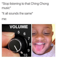 """I hate when people say that but IMMA TURN UP MA CHING CHONG (omf) AND YA BETTER ENJOY IT Omf I'm so extra: """"Stop listening to that Ching Chong  music""""  """"It all sounds the same""""  me:  VOLUME  10 I hate when people say that but IMMA TURN UP MA CHING CHONG (omf) AND YA BETTER ENJOY IT Omf I'm so extra"""