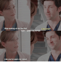 Donald Glover, Memes, and Naked: Stop looking at me like that.  Like what?  1x01 GREYS CAPSS  Like you've seen me naked. greysanatomy | the only donald i associate with is donald glover