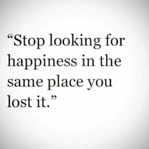 "Lost, Happiness, and Looking: ""Stop looking for  happiness in the  same place you  lost it.""  60"