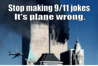 Come on guys...: Stop making 9/11 jokes  it's plane wrong. Come on guys...