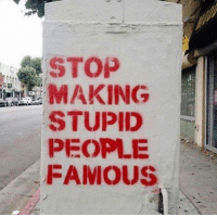 https://t.co/WsF9ZntHI2: STOP  MAKING  STUPID  PEOPLE  FAMOUS https://t.co/WsF9ZntHI2