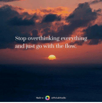 go with the flow: Stop over thinking everything  and just go with the flow.  Made w  PicLabStudio