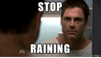 Everyone in Houston right now: STOP  RAINING  made on imgur Everyone in Houston right now