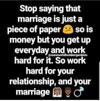 Marriage: Stop saying that  marriage is just a  piece of paper so is  money but you get up  everyday and work  hard for it. So work  hard for your  relationship, and your  marriageo  @summerhillsoldiergambino
