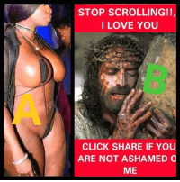 Click, Love, and I Love You: STOP SCROLLING!!  I LOVE YOU  CLICK SHARE IF YOU  ARE NOT ASHAMED O  ME