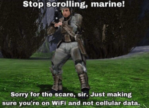 Scare, Sorry, and Wifi: Stop scrolling, marine!  Sorry for the scare, sir. Just making  sure you're on WiFi and not cellular data Three betrayals