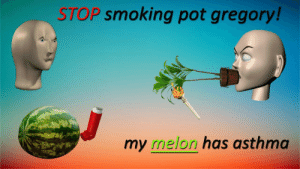 juicy panting: STOP smoking pot gregory!  my melon has asthma juicy panting