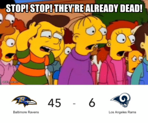 Ravens out here going to it on 4th down up by almost 40💀 https://t.co/wqpRjle9nS: STOP!STOP! THEY'RE ALREADY DEAD!  @NFL MEMES  6  45  Baltimore Ravens  Los Angeles Rams Ravens out here going to it on 4th down up by almost 40💀 https://t.co/wqpRjle9nS