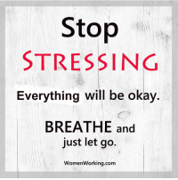 Memes, Okay, and 🤖: Stop  STRESSING  Everything will be okay.  BREATHE and  just let go.  WomenWorking.com <3 Womenworking.com  .