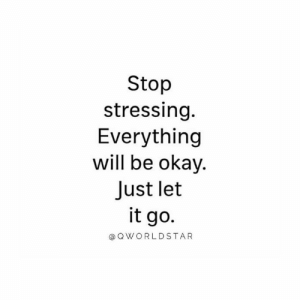 Good, Let It Go, and Okay: Stop  stressing  Everything  will be okay.  Just let  it go  @QWORLDSTAR It's Going To Be All Good.... 🙏 #BelieveThat [via QWorldstar]