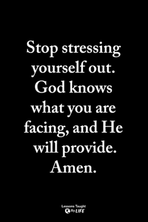 <3: Stop stressing  vourself out.  God knows  what vou are  racing, and He  will provide  Amen  Lessons Taught  By LIFE <3