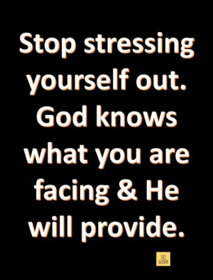 God, Memes, and 🤖: Stop stressing  yourself out.  God knows  what you are  facing & He  will provide.  IGHT
