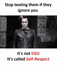 self respect: Stop texting them if they  ignore you  RDOENTS PARK,  20 LIONS  It's not  EGO  It's called Self-Respect