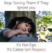 self respect: Stop Texting Them lf They  Ignore you  It's Not Ego  It's Called Self-Respect