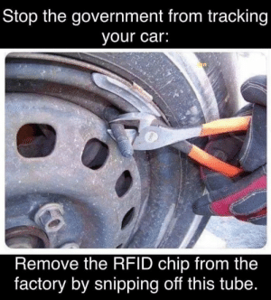 srsfunny:  Gouvernement bad: Stop the government from tracking  your car:  Remove the RFID chip from the  factory by snipping off this tube. srsfunny:  Gouvernement bad