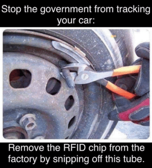 Lifehack: Stop the government from tracking  your car:  Remove the RFID chip from the  factory by snipping off this tube. Lifehack
