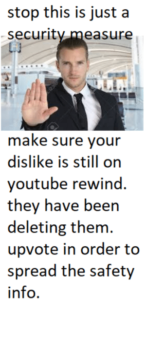 Dank, Memes, and Target: stop this is just a  securitv.measure  make sure your  dislike is still on  youtube rewind.  they have been  deleting them  upvote in order to  spread the safety  info. This is so sad can we hit 10 mil? by Authom MORE MEMES