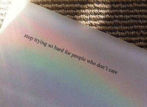 Who, For, and Stop: stop trying so hard for people who don't care