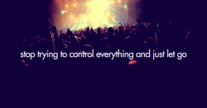 https://iglovequotes.net/: stop trying to control everything and just let go https://iglovequotes.net/