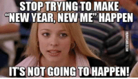 """Memes, New Year's, and Pinterest: STOP TRYING TO MAKE  """"NEW YEAR, NEW ME' HAPPEN  ITS NOT GOING TO HAPPEN! """"Stop trying to make new year, new me happen. It's not going to happen.""""#newyear #2019 #resolutions #newyearseve #happynewyear #newyearsquotes #quotes #memes #motivationalquotes #inspo #inspirationalquotes Follow us on Pinterest: www.pinterest.com/yourtango"""