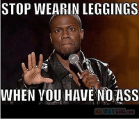 Yes please stahp it  ~anonymous: STOP WEARIN LEGGINGS  WHEN YOU HAVE NO ASS  NO WAY GIRL Yes please stahp it  ~anonymous