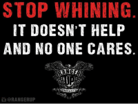 Yeah!   RangerUp.com: STOP WHINING  IT DOESN'T HELP  AND NO ONE CARES  ORANGERUP Yeah!   RangerUp.com