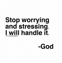 Funny Stress Memes: Stop worrying  and stressing  I will handle it  @Trust Godbro  God