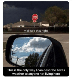 Texas, Weather, and Living: STOP  y'all see this right  This is the only way I can describe Texas  weather to anyone not living here I would turn
