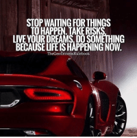 Life, Memes, and Live: STOPWAITINGFORTHINGS  TO HAPPEN TAKE RISKS  LIVE YOUR DREAMS DOSOMETHING  BECAUSEUFEISHAPPENING NOW  TheGentlemensRulebook Live life to the fullest! You only get one, so make it count. LIKE & TAG SOMEONE!