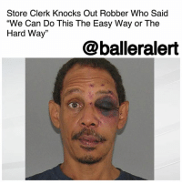 "Blade, Drunk, and Memes: Store Clerk Knocks Out Robber Who Said  ""We Can Do This The Easy Way or The  Hard Way""  @balleralert Store Clerk Knocks Out Robber Who Said ""We Can Do This The Easy Way or The Hard Way"" – blogged by @MsJennyb ⠀⠀⠀⠀⠀⠀⠀ ⠀⠀⠀⠀⠀⠀⠀ On Monday, a convenience store clerk took matters into his own hands after a would-be robber tried to overthrow his store. The suspect, who has been identified as 52-year-old AndreYoung, entered the Speedway on Northland Boulevard and tried to jump over the counter with a blade. However, the store clerk fought back, seizing the blade and delivering a devastating right hook to knock Young out. ⠀⠀⠀⠀⠀⠀⠀ ⠀⠀⠀⠀⠀⠀⠀ The clerk then called 911 to explain the situation, which was also captured by a security camera inside of the Speedway. ⠀⠀⠀⠀⠀⠀⠀ ⠀⠀⠀⠀⠀⠀⠀ ""He's still in here,"" the clerk told officials. ""I had to knock him out. You need to get a trooper here now, because he's in here, he's in here all f*cked up."" ⠀⠀⠀⠀⠀⠀⠀ ⠀⠀⠀⠀⠀⠀⠀ ""The allegations are that the defendant went into a Speedway gas station, brandished a box cutter, and stated, 'We can do this the easy way, or the hard way,'"" Dave Wood of the Hamilton County prosecutor's office said. ""The cashier luckily was able to defend himself and incapacitate the defendant until police showed up."" ⠀⠀⠀⠀⠀⠀⠀ ⠀⠀⠀⠀⠀⠀⠀ Later, in an interview with police, Young said his actions were misconstrued. He claimed he was holding the knife to cut something off his shirt, to which officials responded by saying it isn't smart to try to jump a counter with a blade, if you aren't planning to rob someone. ""Man, I was drunk,"" Young replied. ⠀⠀⠀⠀⠀⠀⠀ ⠀⠀⠀⠀⠀⠀⠀ The next day, Young stood before a judge on crutches with a swollen black eye. The judge set a $175,000 bond on two counts of aggravated robbery and assault. Oddly enough, officials say Young was convicted of using a bat to rob the same gas station back in 2005."