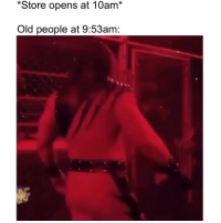 Af, Funny, and Old People: *Store opens at 10am*  Old people at 9:53am: Hahahah accurate af 😂😭