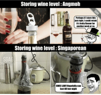 When you asian af...: Storing wine level Angmoh  Perhaps ifl Store this  just right,I could retain  it's fruity flavour for  another week or so.  RIOJA  ANTANO  Storing Wine level Singaporean  SGAG  SWEE LAH!! Hopefully can  last till tmr night When you asian af...
