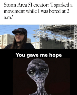 a&m: Storm Area 51 creator: 'I sparked a  movement while I was bored at 2  a.m.'  You gave me hope
