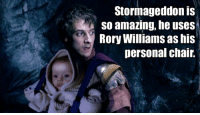 Stormageddon: Stormageddon is  SO amazing, he uses  Rory Williams as his  personal chair.