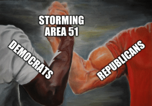Something we can all get behind: STORMING  AREA 51  DEMOCRATS  REPUBLICANS Something we can all get behind