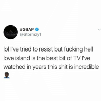 Stormzy saying what we're all thinking 😫😫: @Stormzy1  lol I've tried to resist but fucking hell  love island is the best bit of TV I've  watched in years this shit is incredible Stormzy saying what we're all thinking 😫😫