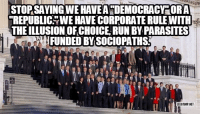 """STORSAYINGWEHAVEA DEMOCRACY ORA  """"REPUBLIC WE HAVE CORPORATE RULEWITH  THEILLUSION OFCHOICE RUNBY PARASITES  FUNDED BY SOCIOPATHS  LEEGAMPNET Just stop it..."""