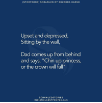 """👍👍: [STORY BooK] SCRAWLED BY SHUBHRA HARSH  Upset and depressed,  Sitting by the wall  Dad comes up from behind  and says, """"Chin up princess  or the crown will fall""""  SCRAWLED STORIES  INDIAN CLASSYPEOPLE.com 👍👍"""