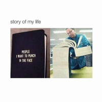 Life, Sorry, and Girl Memes: story of my life  PEOPLE  I WANT TO PUNCH  IN THE FACE sorry not sorry