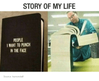 Life, Humans of Tumblr, and Source: STORY OF MY LIFE  PEOPLE  I WANT TO PUNCH  IN THE FACE  Source: humorstaff