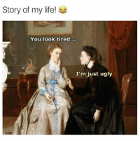 But thanks anyway Karen😒: Story of my life!  You look tired...  I'm just ugly But thanks anyway Karen😒