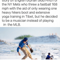 Baseball, Facts, and Memes: story on English han slaa ol  the NY Mets who threw a fastball 168  mph with the aid of only wearing one  heavy hikers boot and extensive  yoga training in Tibet, but he decided  to be a musician instead of playing  in the MLB  Cobushleague101 Sidd Finch > Aroldis Chapman 💯🔥. . . . SportsIllustrated CoverStory MLB Baseball History CuriousCaseOf SiddFinch Ballplayer Facts GOAT 100MPHclub