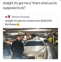 """Who can relate?! 🤔😂 WSHH: straight A's got me a """"that's what you're  supposed to do""""  ali亭@lebaenesepap..  straight A's got me a brand new $400,000  Roll Royce  勾 Who can relate?! 🤔😂 WSHH"""