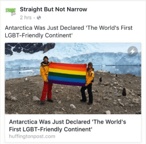 audarcy: lesbianvenom:  sleepysatyr:  lesbianvenom:  pack your bags nerds we're moving to Antarctica  the only lgbt friendly continent is a frozen tundra that can barely sustain human life  penguins can't be homophobic it's scientifically impossible   : Straight But Not Narrow  2 hrs  Antarctica Was Just Declared 'The World's First  LGBT-Friendly Continent'  Antarctica Was Just Declared 'The World's  First LGBT-Friendly Continent'  huffingtonpost.com audarcy: lesbianvenom:  sleepysatyr:  lesbianvenom:  pack your bags nerds we're moving to Antarctica  the only lgbt friendly continent is a frozen tundra that can barely sustain human life  penguins can't be homophobic it's scientifically impossible