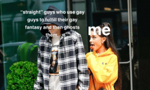"Gay, Who, and Ghosts: ""straight"" guys who use gay  guys to fulfill their gay  fantasy and then ghosts  them  emp  e o can't relate!"
