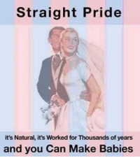 Humans were created to be heterosexual. Biology proves it. All else is perversion.: Straight Pride  it's Natural, it's Worked for Thousands of years  and you Can Make Babies Humans were created to be heterosexual. Biology proves it. All else is perversion.